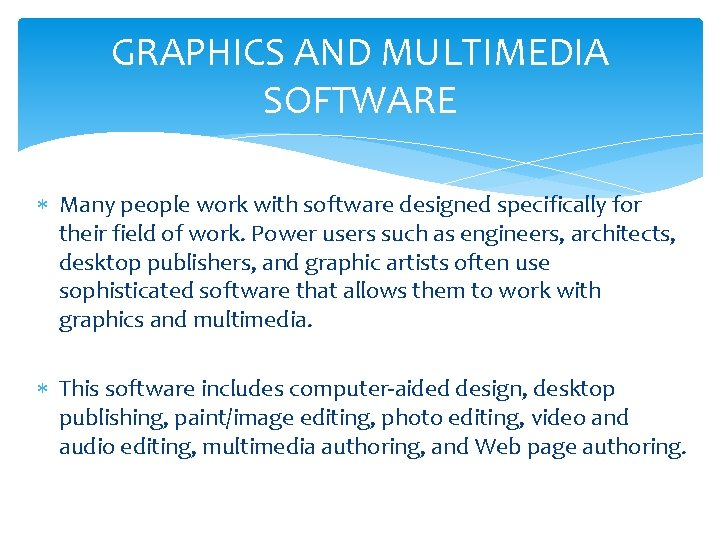 GRAPHICS AND MULTIMEDIA SOFTWARE Many people work with software designed specifically for their field