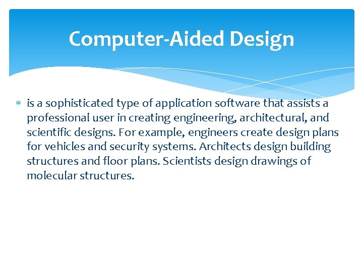 Computer-Aided Design is a sophisticated type of application software that assists a professional user