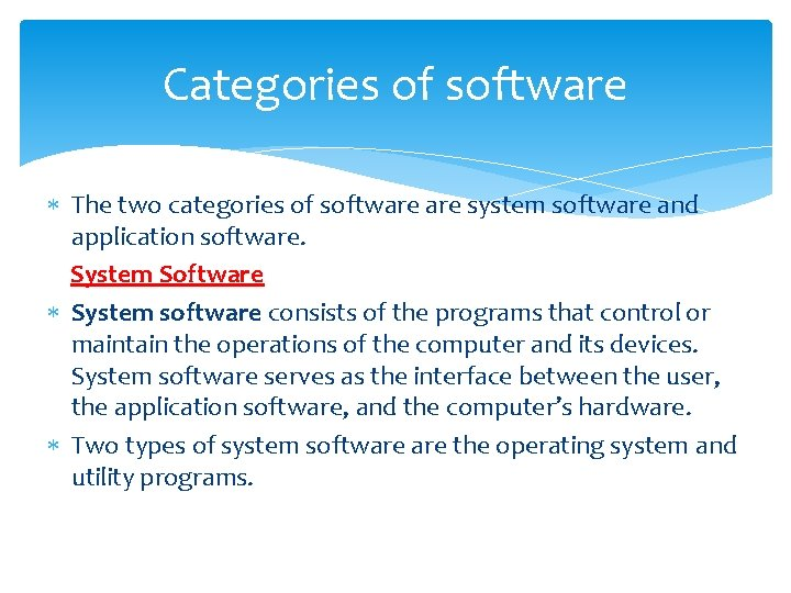 Categories of software The two categories of software system software and application software. System