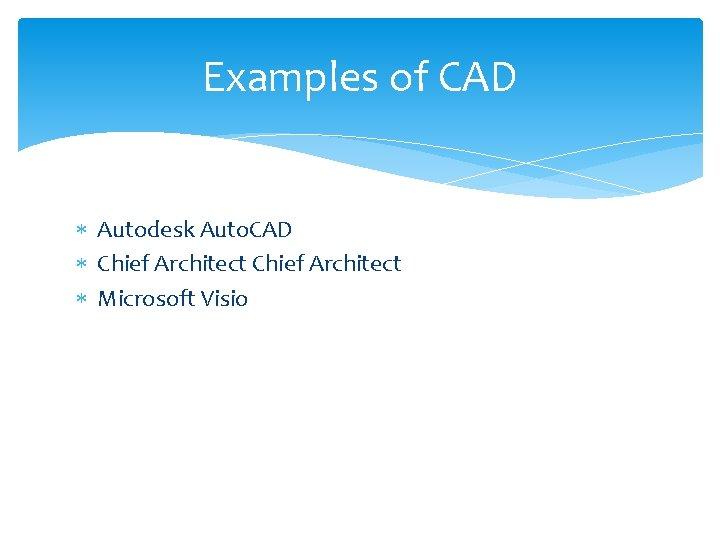 Examples of CAD Autodesk Auto. CAD Chief Architect Microsoft Visio