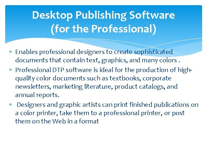 Desktop Publishing Software (for the Professional) Enables professional designers to create sophisticated documents that