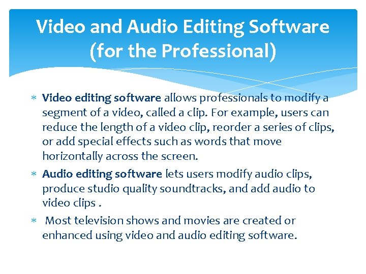 Video and Audio Editing Software (for the Professional) Video editing software allows professionals to