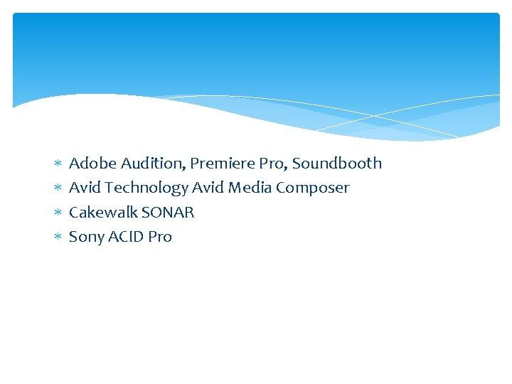 Adobe Audition, Premiere Pro, Soundbooth Avid Technology Avid Media Composer Cakewalk SONAR Sony