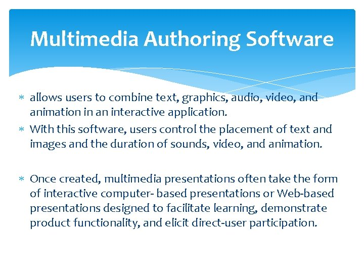 Multimedia Authoring Software allows users to combine text, graphics, audio, video, and animation in