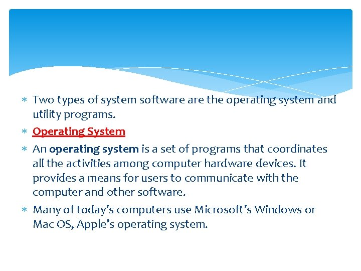 Two types of system software the operating system and utility programs. Operating System