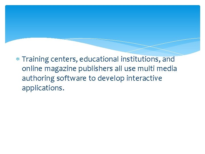 Training centers, educational institutions, and online magazine publishers all use multi media authoring