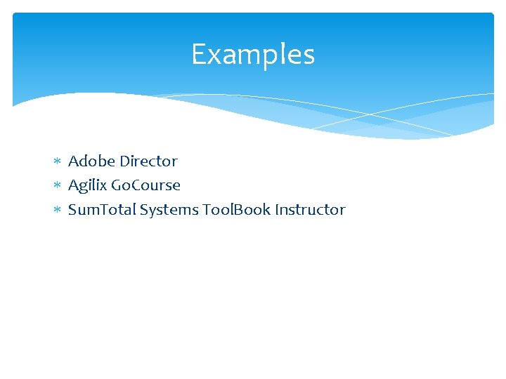 Examples Adobe Director Agilix Go. Course Sum. Total Systems Tool. Book Instructor