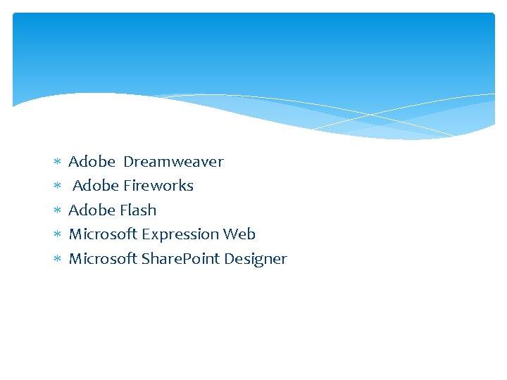 Adobe Dreamweaver Adobe Fireworks Adobe Flash Microsoft Expression Web Microsoft Share. Point Designer