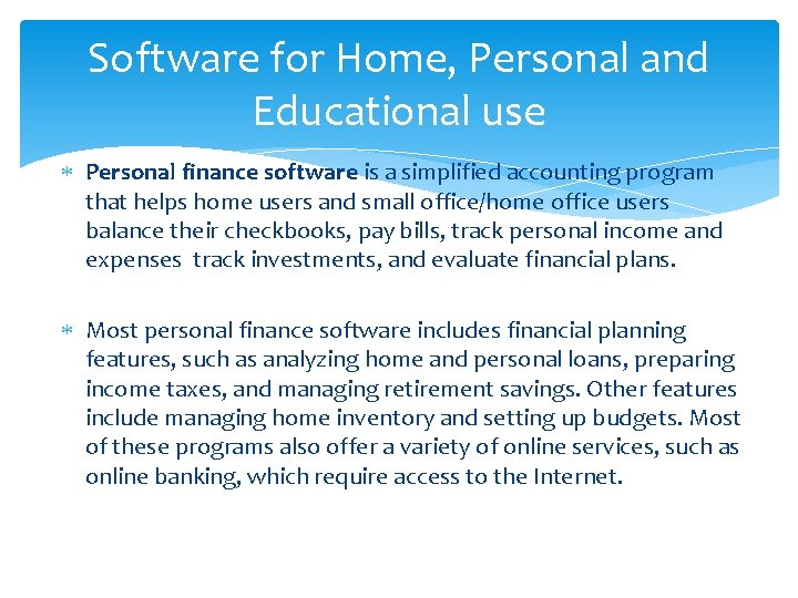 Software for Home, Personal and Educational use Personal finance software is a simplified accounting