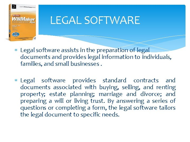 LEGAL SOFTWARE Legal software assists in the preparation of legal documents and provides legal