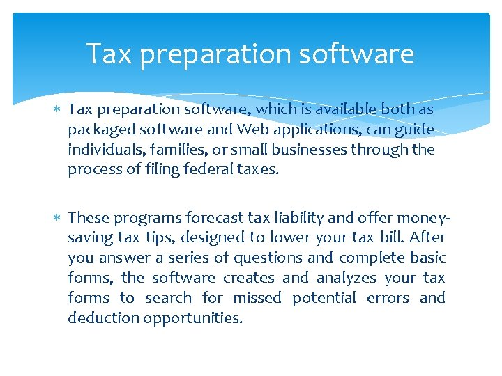 Tax preparation software Tax preparation software, which is available both as packaged software and