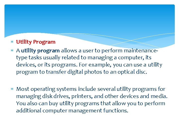 Utility Program A utility program allows a user to perform maintenancetype tasks usually