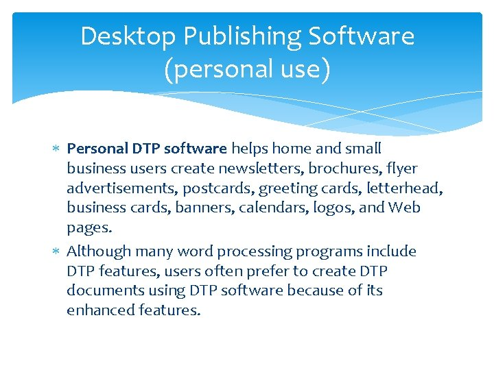 Desktop Publishing Software (personal use) Personal DTP software helps home and small business users
