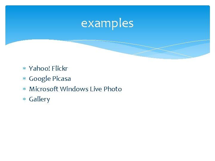 examples Yahoo! Flickr Google Picasa Microsoft Windows Live Photo Gallery