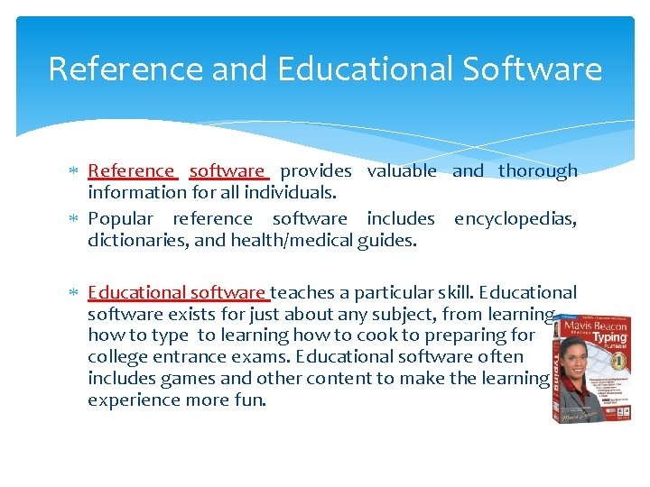Reference and Educational Software Reference software provides valuable and thorough information for all individuals.