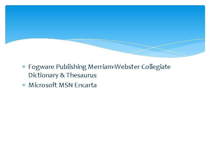 Fogware Publishing Merriam-Webster Collegiate Dictionary & Thesaurus Microsoft MSN Encarta
