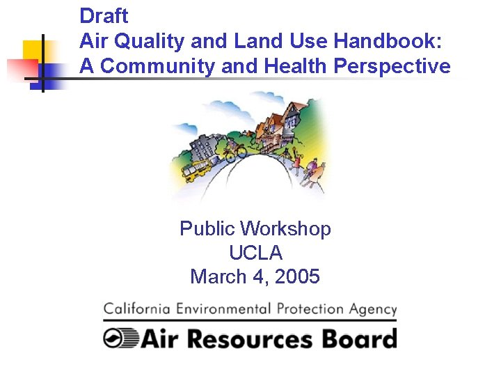 Draft Air Quality and Land Use Handbook: A Community and Health Perspective Public Workshop