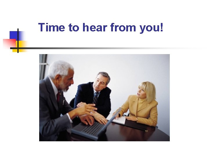 Time to hear from you!