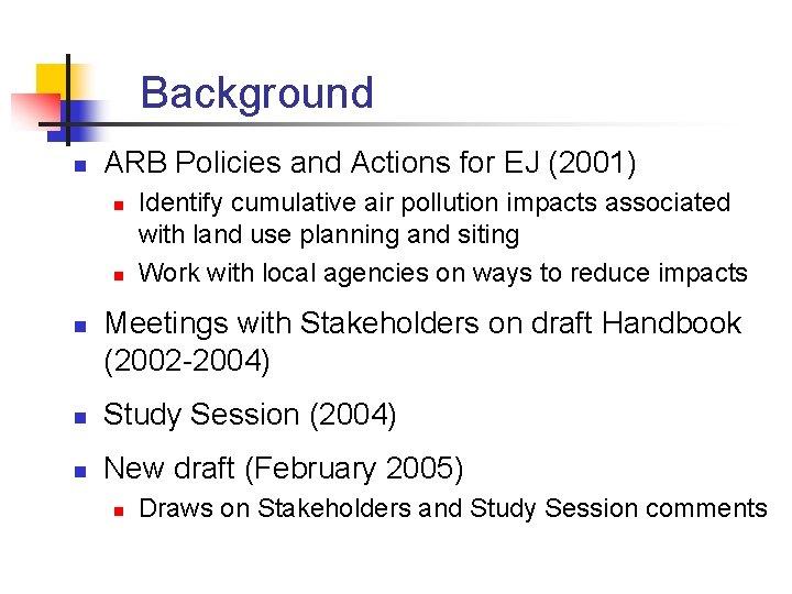 Background n ARB Policies and Actions for EJ (2001) n n n Identify cumulative