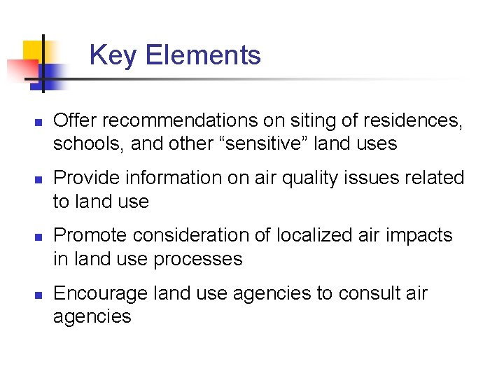 """Key Elements n n Offer recommendations on siting of residences, schools, and other """"sensitive"""""""
