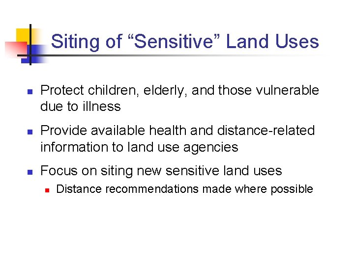 """Siting of """"Sensitive"""" Land Uses n n n Protect children, elderly, and those vulnerable"""