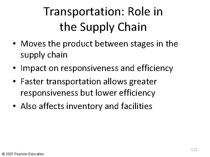 Transportation: Role in the Supply Chain • Moves the product between stages in the