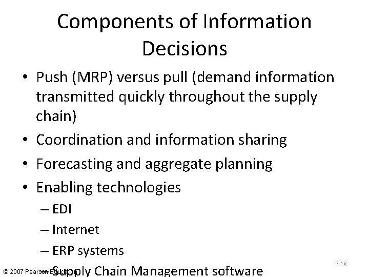 Components of Information Decisions • Push (MRP) versus pull (demand information transmitted quickly throughout