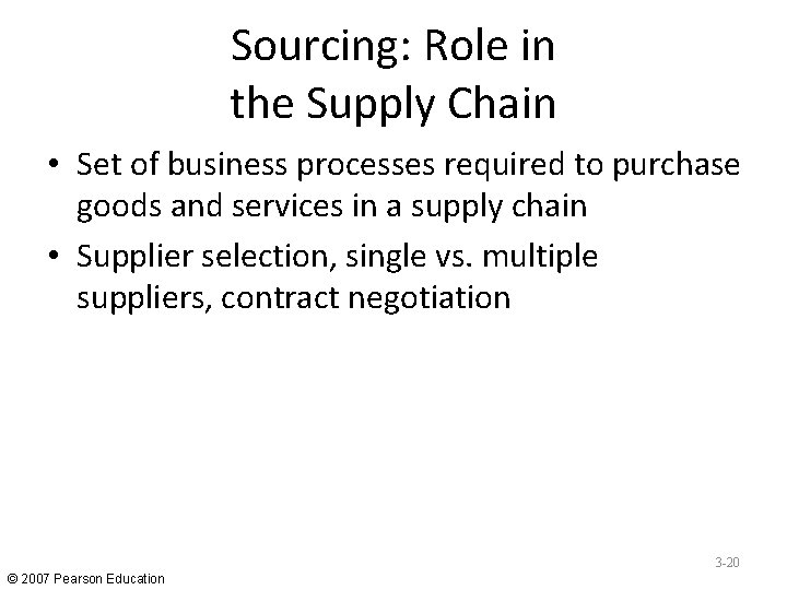 Sourcing: Role in the Supply Chain • Set of business processes required to purchase