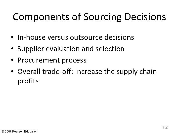 Components of Sourcing Decisions • • In-house versus outsource decisions Supplier evaluation and selection