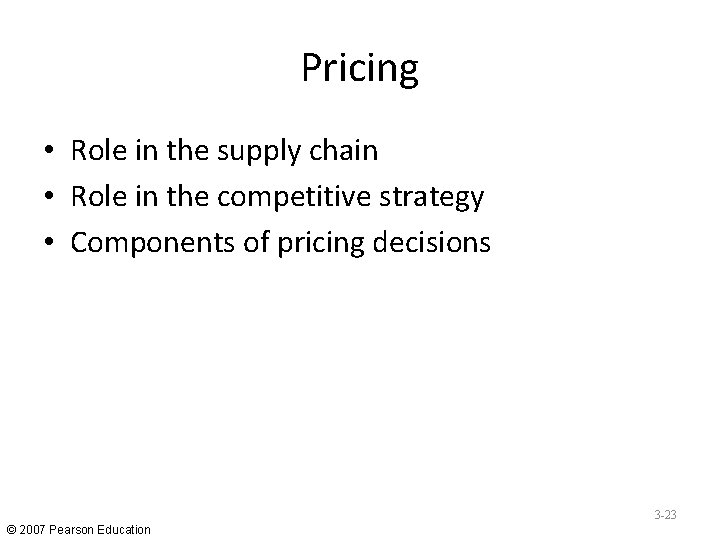 Pricing • Role in the supply chain • Role in the competitive strategy •