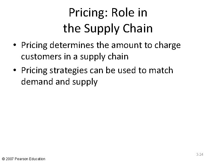 Pricing: Role in the Supply Chain • Pricing determines the amount to charge customers