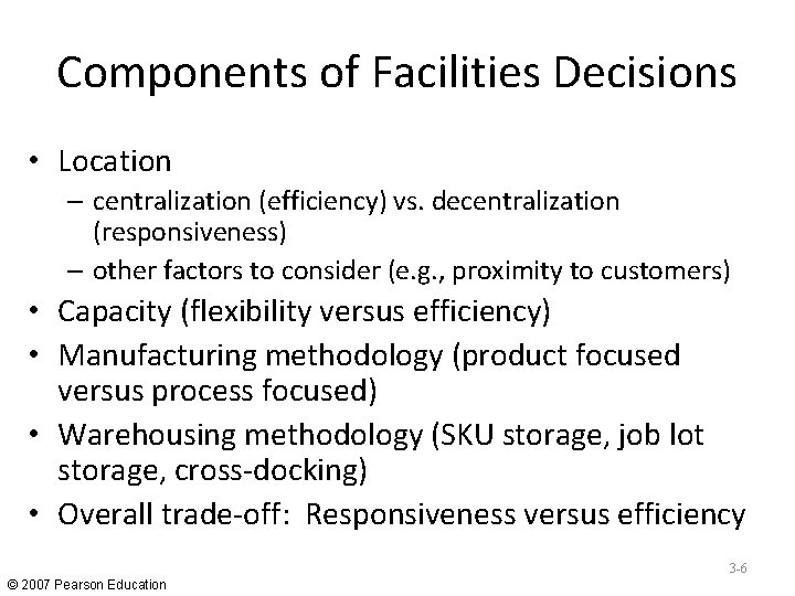 Components of Facilities Decisions • Location – centralization (efficiency) vs. decentralization (responsiveness) – other