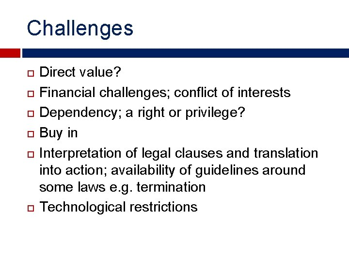 Challenges Direct value? Financial challenges; conflict of interests Dependency; a right or privilege? Buy