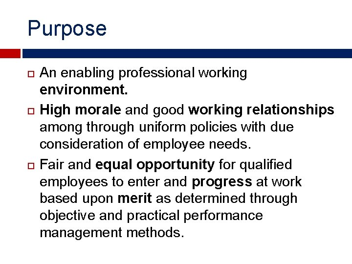 Purpose An enabling professional working environment. High morale and good working relationships among through