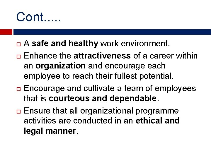 Cont. . . A safe and healthy work environment. Enhance the attractiveness of a