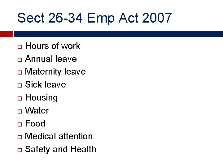 Sect 26 -34 Emp Act 2007 Hours of work Annual leave Maternity leave Sick