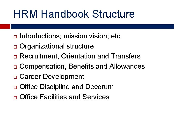 HRM Handbook Structure Introductions; mission vision; etc Organizational structure Recruitment, Orientation and Transfers Compensation,