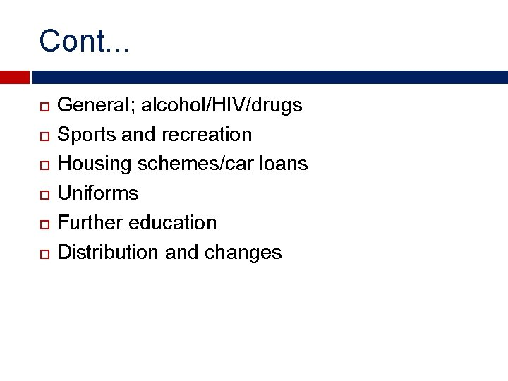 Cont. . . General; alcohol/HIV/drugs Sports and recreation Housing schemes/car loans Uniforms Further education