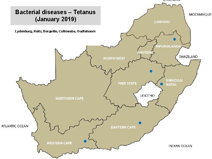 Bacterial diseases – Tetanus (January 2019) kjkjnmn Lydenburg, Reitz, Bergville, Cofimvaba, Oudtshoorn