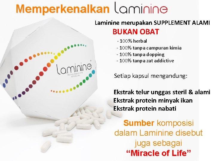 Memperkenalkan Laminine merupakan SUPPLEMENT ALAMI BUKAN OBAT - 100% herbal - 100% tanpa campuran