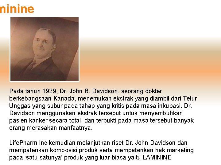 minine Pada tahun 1929, Dr. John R. Davidson, seorang dokter berkebangsaan Kanada, menemukan ekstrak