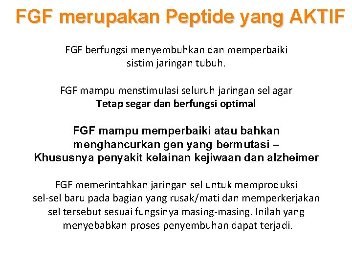 FGF merupakan Peptide yang AKTIF FGF berfungsi menyembuhkan dan memperbaiki sistim jaringan tubuh. FGF