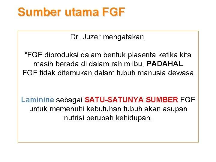 """Sumber utama FGF Dr. Juzer mengatakan, """"FGF diproduksi dalam bentuk plasenta ketika kita masih"""