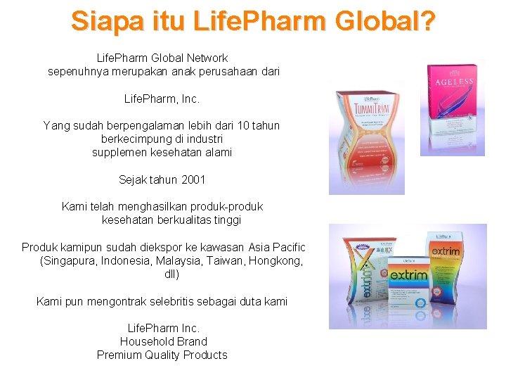 Siapa itu Life. Pharm Global? Life. Pharm Global Network sepenuhnya merupakan anak perusahaan dari