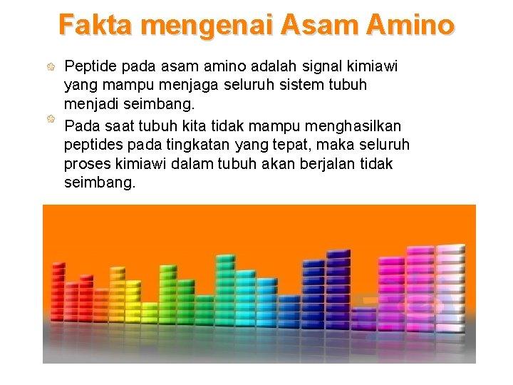 Fakta mengenai Asam Amino Peptide pada asam amino adalah signal kimiawi yang mampu menjaga