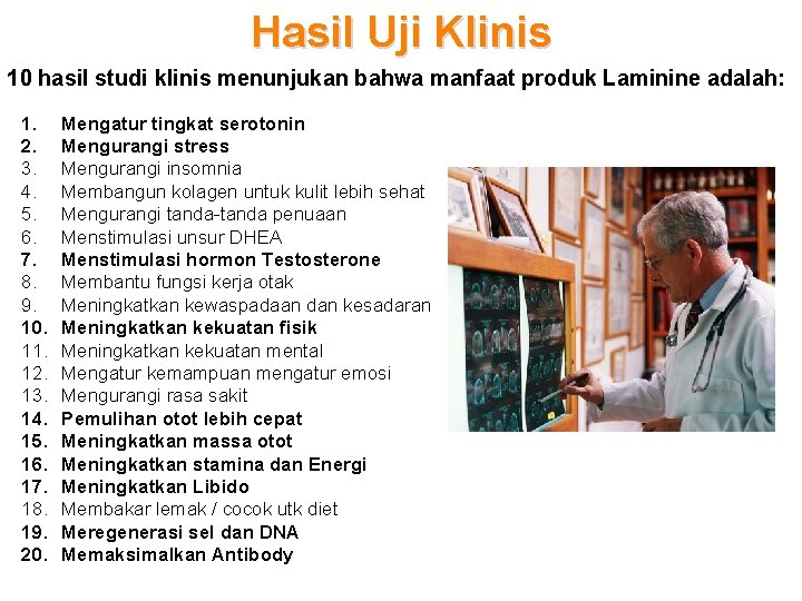 Hasil Uji Klinis 10 hasil studi klinis menunjukan bahwa manfaat produk Laminine adalah: 1.