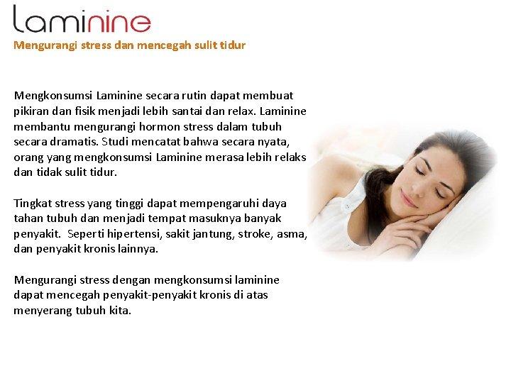 Mengurangi stress dan mencegah sulit tidur Mengkonsumsi Laminine secara rutin dapat membuat pikiran dan