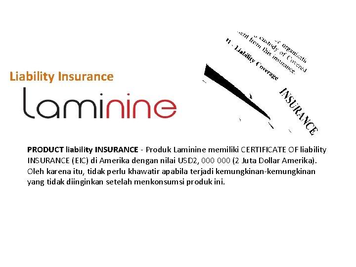 Liability Insurance PRODUCT liability INSURANCE - Produk Laminine memiliki CERTIFICATE OF liability INSURANCE (EIC)