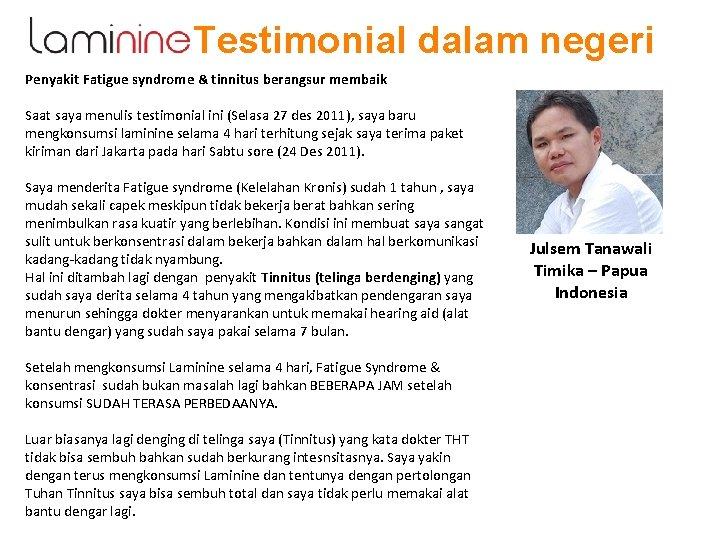 Testimonial dalam negeri Penyakit Fatigue syndrome & tinnitus berangsur membaik Saat saya menulis testimonial