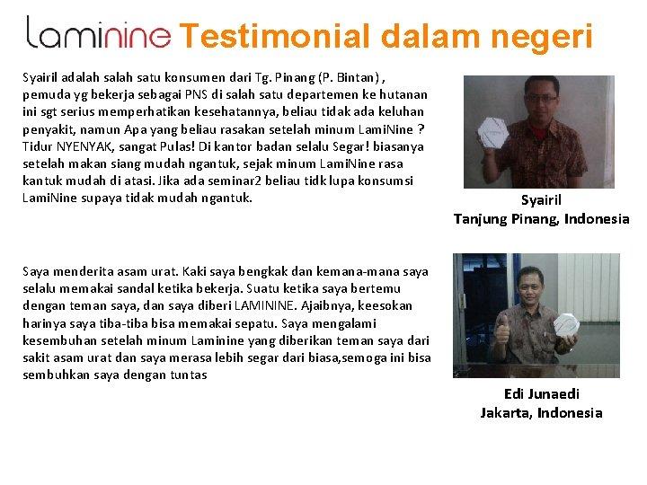 Testimonial dalam negeri Syairil adalah satu konsumen dari Tg. Pinang (P. Bintan) , pemuda
